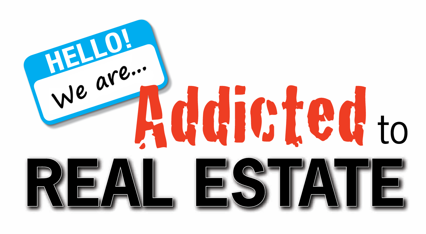 We are Addicted to Real Estate